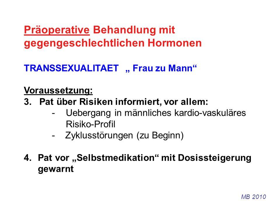 Präoperative Behandlung mit gegengeschlechtlichen Hormonen TRANSSEXUALITAET Frau zu Mann Voraussetzung: 3. Pat über Risiken informiert, vor allem: -Ue