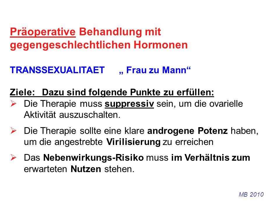 Präoperative Behandlung mit gegengeschlechtlichen Hormonen TRANSSEXUALITAET Frau zu Mann Ziele: Dazu sind folgende Punkte zu erfüllen: Die Therapie mu
