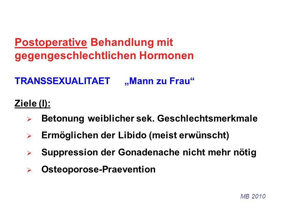 Postoperative Behandlung mit gegengeschlechtlichen Hormonen TRANSSEXUALITAET Mann zu Frau Ziele (I): Betonung weiblicher sek. Geschlechtsmerkmale Ermö