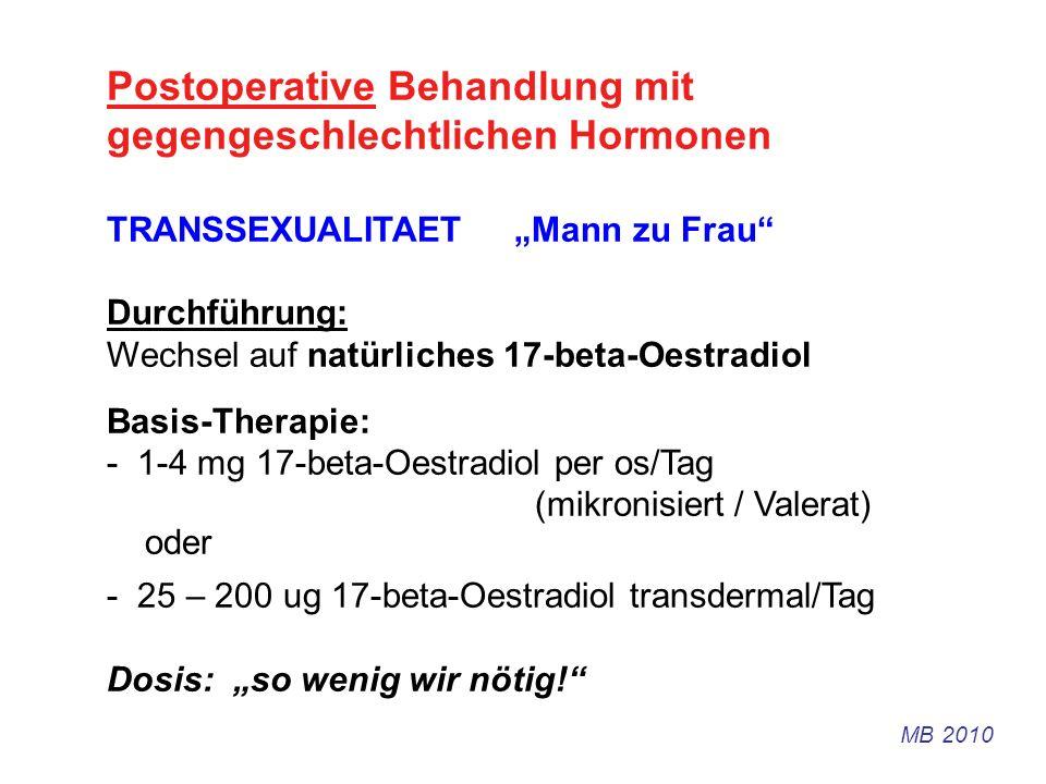 Postoperative Behandlung mit gegengeschlechtlichen Hormonen TRANSSEXUALITAET Mann zu Frau Durchführung: Wechsel auf natürliches 17-beta-Oestradiol Bas