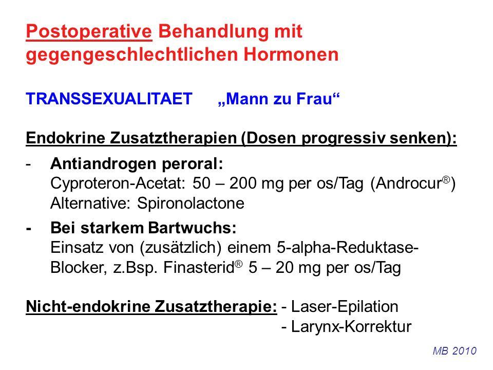 Postoperative Behandlung mit gegengeschlechtlichen Hormonen TRANSSEXUALITAET Mann zu Frau Endokrine Zusatztherapien (Dosen progressiv senken): -Antian