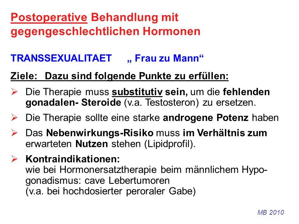 Postoperative Behandlung mit gegengeschlechtlichen Hormonen TRANSSEXUALITAET Frau zu Mann Ziele: Dazu sind folgende Punkte zu erfüllen: Die Therapie m