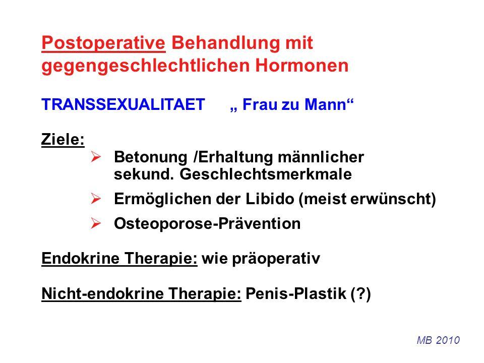 Postoperative Behandlung mit gegengeschlechtlichen Hormonen TRANSSEXUALITAET Frau zu Mann Ziele: Betonung /Erhaltung männlicher sekund. Geschlechtsmer