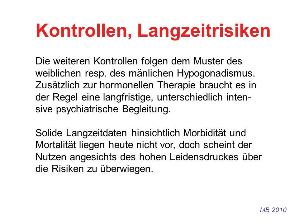 Kontrollen, Langzeitrisiken Die weiteren Kontrollen folgen dem Muster des weiblichen resp. des mänlichen Hypogonadismus. Zusätzlich zur hormonellen Th