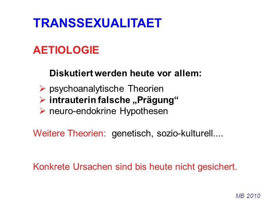 TRANSSEXUALITAET AETIOLOGIE Diskutiert werden heute vor allem: psychoanalytische Theorien intrauterin falsche Prägung neuro-endokrine Hypothesen Weite