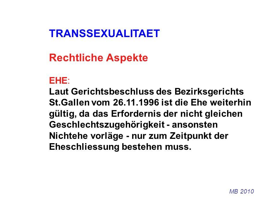 TRANSSEXUALITAET Rechtliche Aspekte EHE: Laut Gerichtsbeschluss des Bezirksgerichts St.Gallen vom 26.11.1996 ist die Ehe weiterhin gültig, da das Erfo