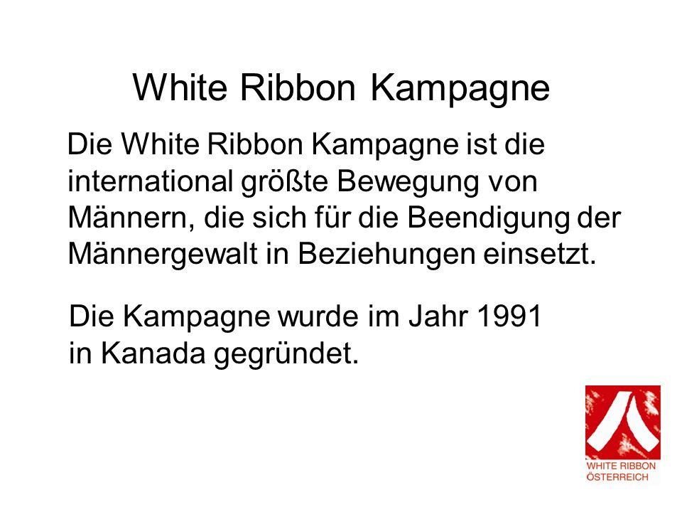 White Ribbon Kampagne Die White Ribbon Kampagne ist die international größte Bewegung von Männern, die sich für die Beendigung der Männergewalt in Beziehungen einsetzt.