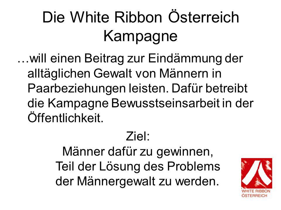 Die White Ribbon Österreich Kampagne …will einen Beitrag zur Eindämmung der alltäglichen Gewalt von Männern in Paarbeziehungen leisten.