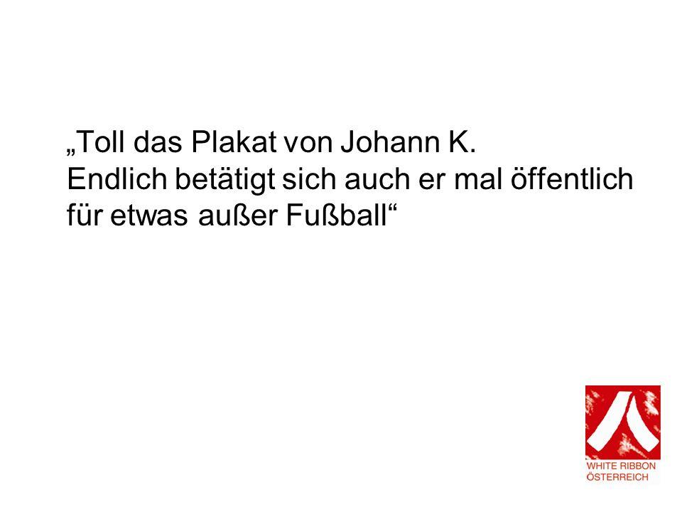 Toll das Plakat von Johann K. Endlich betätigt sich auch er mal öffentlich für etwas außer Fußball