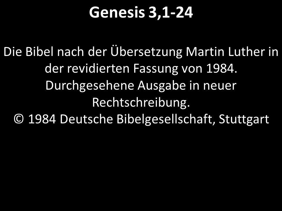 Genesis 3,1-24 Die Bibel nach der Übersetzung Martin Luther in der revidierten Fassung von 1984. Durchgesehene Ausgabe in neuer Rechtschreibung. © 198