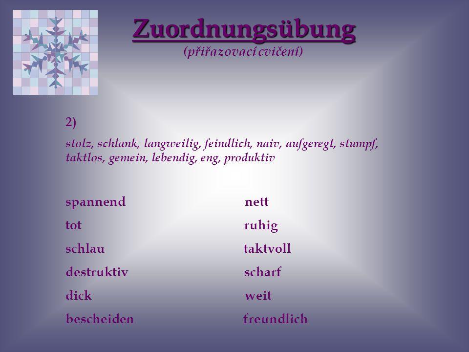 Zuordnungsübung (přiřazovací cvičení) Zuordnungsübung (přiřazovací cvičení) 1) hart, krank, schmutzig, hässlich, falsch, schwach, leise, traurig, faul