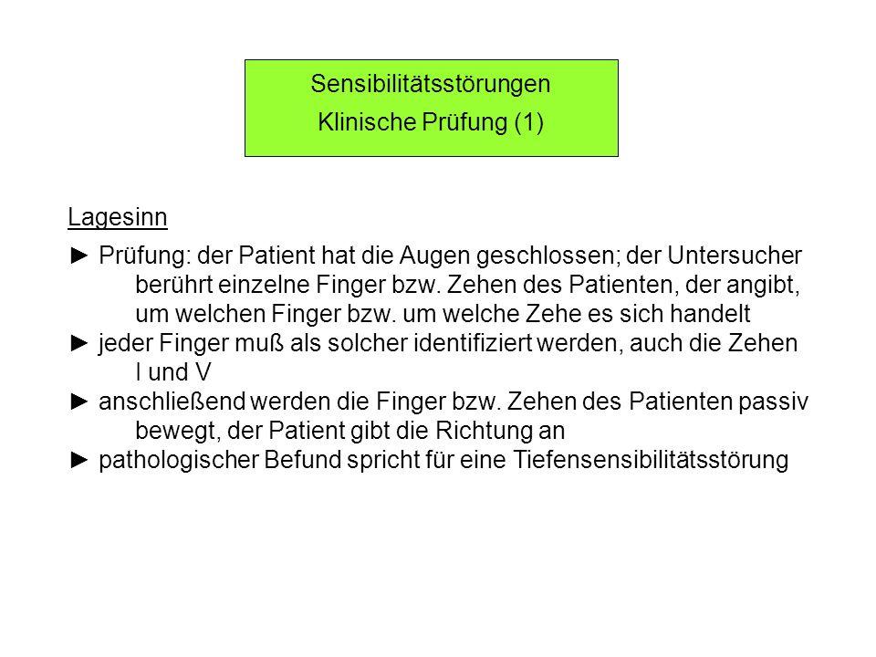 Sensibilitätsstörungen Klinische Prüfung (1) Lagesinn Prüfung: der Patient hat die Augen geschlossen; der Untersucher berührt einzelne Finger bzw. Zeh