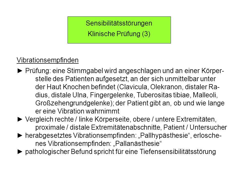 Sensibilitätsstörungen Klinische Prüfung (3) Vibrationsempfinden Prüfung: eine Stimmgabel wird angeschlagen und an einer Körper- stelle des Patienten