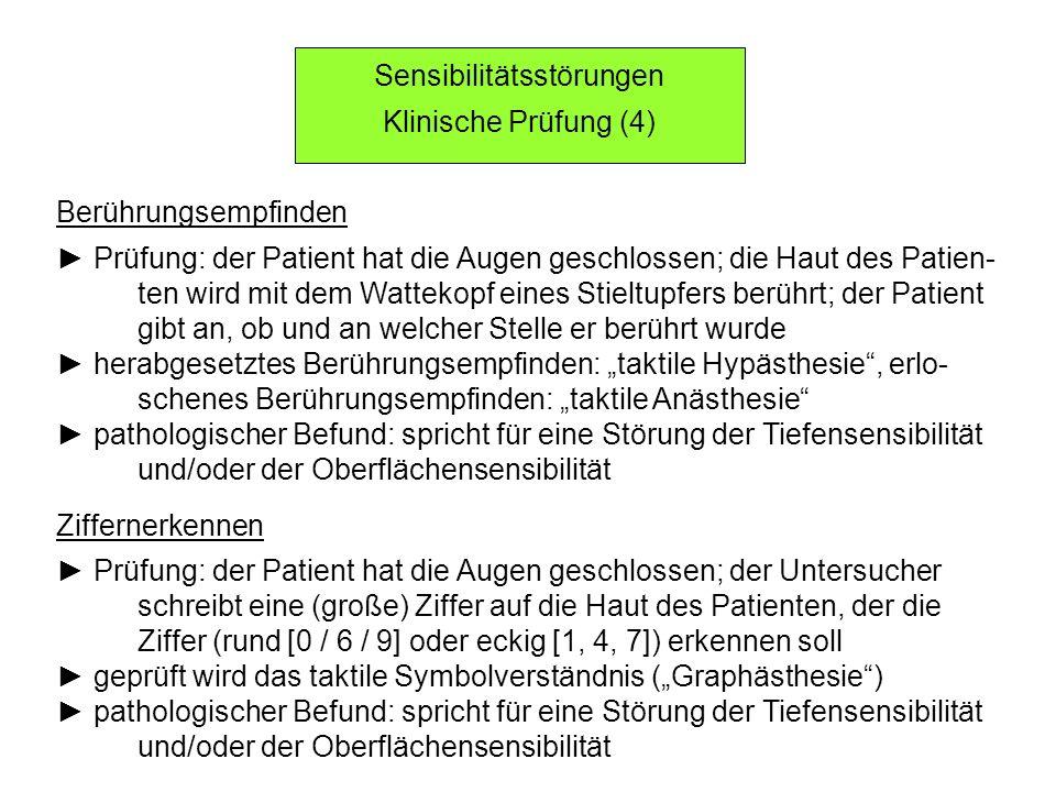 Sensibilitätsstörungen Klinische Prüfung (4) Berührungsempfinden Prüfung: der Patient hat die Augen geschlossen; die Haut des Patien- ten wird mit dem