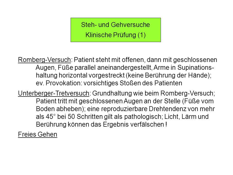 Steh- und Gehversuche Klinische Prüfung (1) Romberg-Versuch: Patient steht mit offenen, dann mit geschlossenen Augen, Füße parallel aneinandergestellt