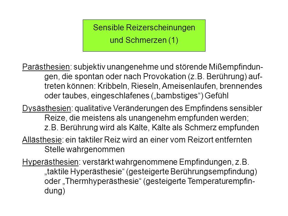 Sensible Reizerscheinungen und Schmerzen (1) Parästhesien: subjektiv unangenehme und störende Mißempfindun- gen, die spontan oder nach Provokation (z.