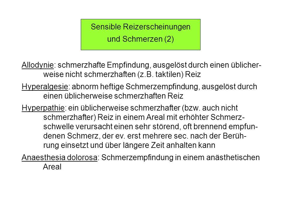 Sensible Reizerscheinungen und Schmerzen (2) Allodynie: schmerzhafte Empfindung, ausgelöst durch einen üblicher- weise nicht schmerzhaften (z.B. takti