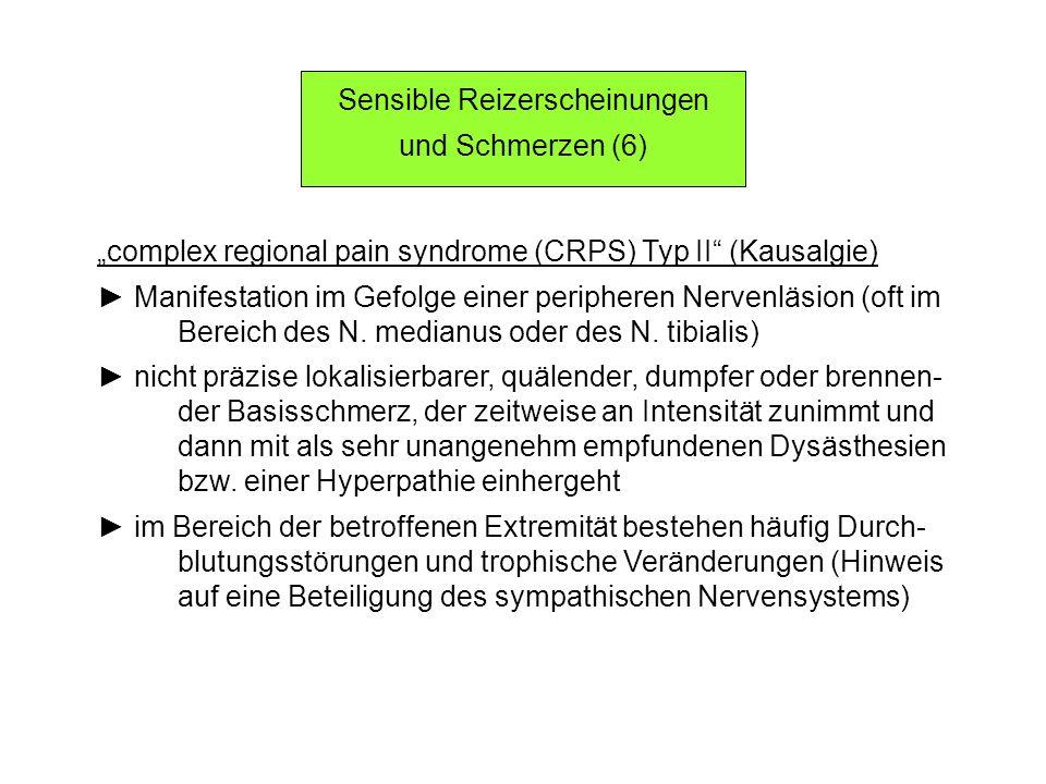 Sensible Reizerscheinungen und Schmerzen (6) complex regional pain syndrome (CRPS) Typ II (Kausalgie) Manifestation im Gefolge einer peripheren Nerven