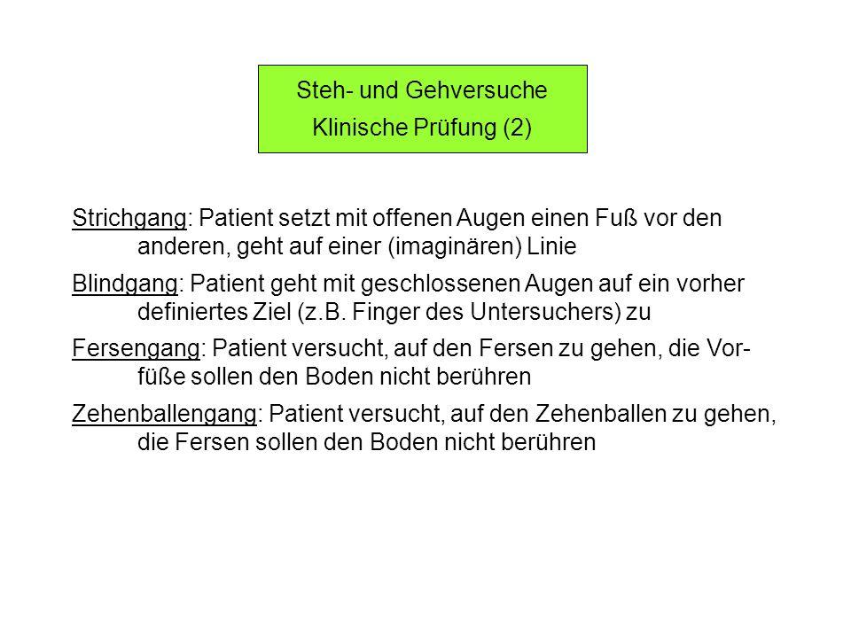Steh- und Gehversuche Klinische Prüfung (2) Strichgang: Patient setzt mit offenen Augen einen Fuß vor den anderen, geht auf einer (imaginären) Linie B