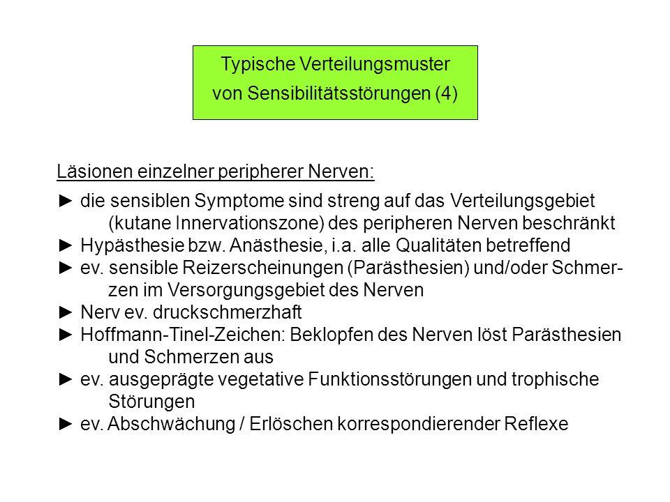 Läsionen einzelner peripherer Nerven: die sensiblen Symptome sind streng auf das Verteilungsgebiet (kutane Innervationszone) des peripheren Nerven bes