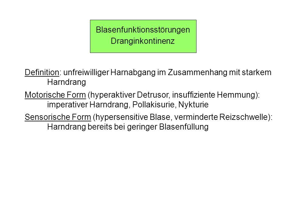 Blasenfunktionsstörungen Dranginkontinenz Definition: unfreiwilliger Harnabgang im Zusammenhang mit starkem Harndrang Motorische Form (hyperaktiver De
