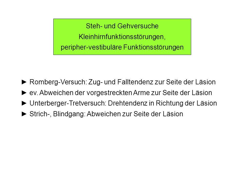 Steh- und Gehversuche Kleinhirnfunktionsstörungen, peripher-vestibuläre Funktionsstörungen Romberg-Versuch: Zug- und Falltendenz zur Seite der Läsion