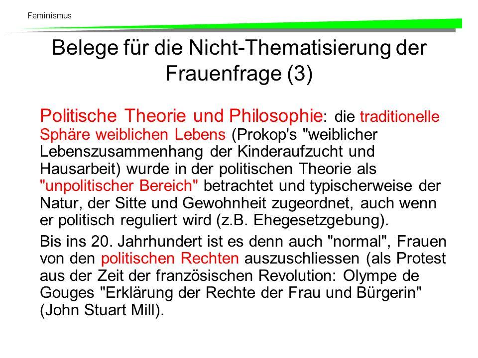 Feminismus Belege für die Nicht-Thematisierung der Frauenfrage (3) Politische Theorie und Philosophie : die traditionelle Sphäre weiblichen Lebens (Pr