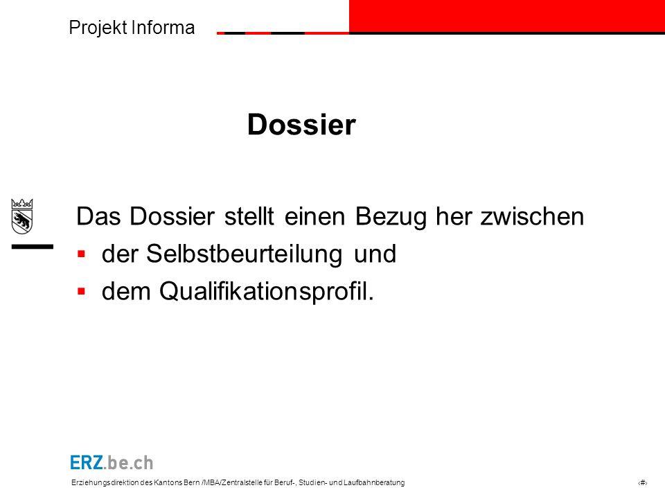 Projekt Informa Erziehungsdirektion des Kantons Bern /MBA/Zentralstelle für Beruf-, Studien- und Laufbahnberatung # Dossier Das Dossier stellt einen Bezug her zwischen der Selbstbeurteilung und dem Qualifikationsprofil.