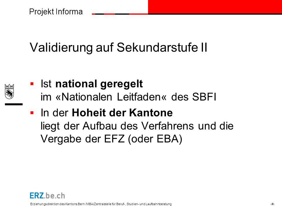 Projekt Informa Erziehungsdirektion des Kantons Bern /MBA/Zentralstelle für Beruf-, Studien- und Laufbahnberatung # Validierung auf Sekundarstufe II I