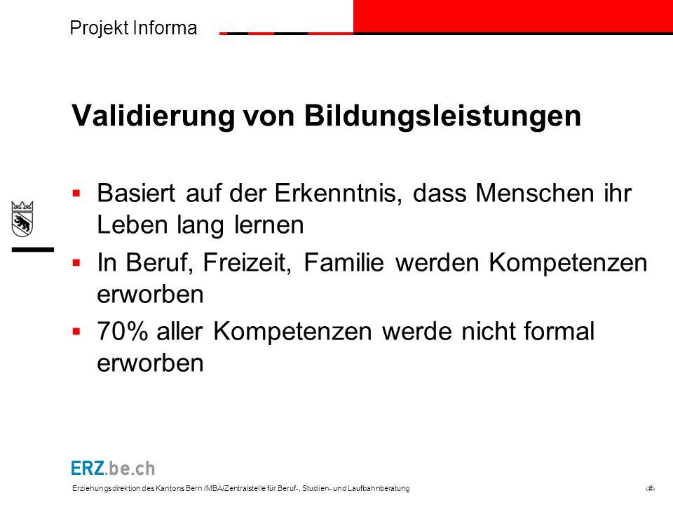 Projekt Informa Erziehungsdirektion des Kantons Bern /MBA/Zentralstelle für Beruf-, Studien- und Laufbahnberatung # Validierung von Bildungsleistungen