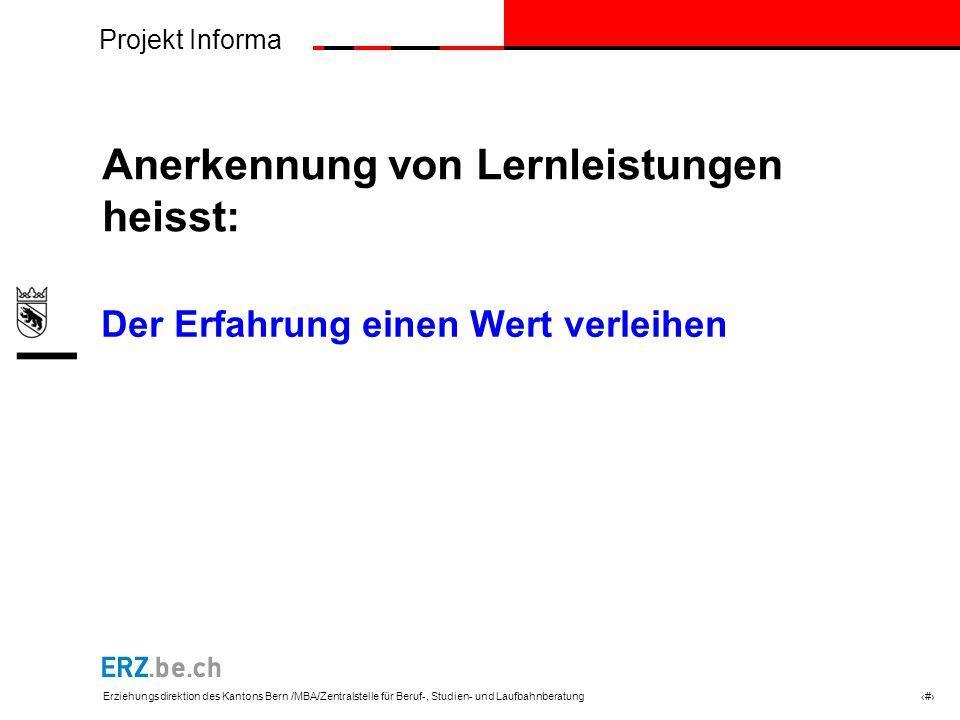 Projekt Informa Erziehungsdirektion des Kantons Bern /MBA/Zentralstelle für Beruf-, Studien- und Laufbahnberatung # Das Validierungsverfahren