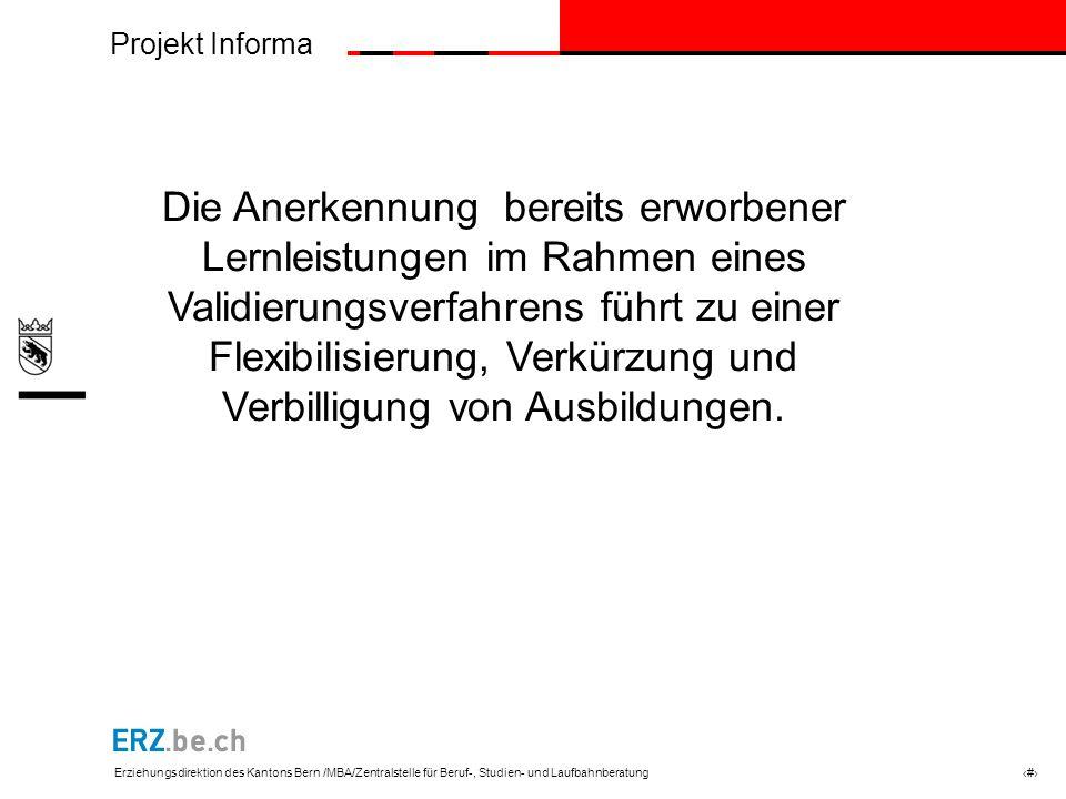Projekt Informa Erziehungsdirektion des Kantons Bern /MBA/Zentralstelle für Beruf-, Studien- und Laufbahnberatung # Die Anerkennung bereits erworbener