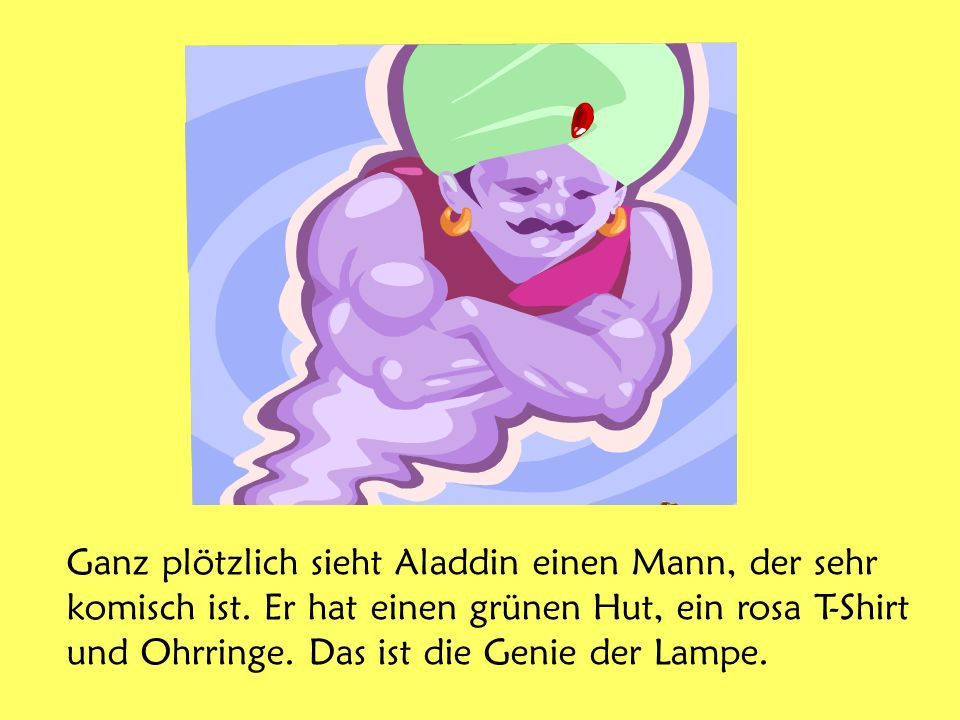Ganz plötzlich sieht Aladdin einen Mann, der sehr komisch ist.