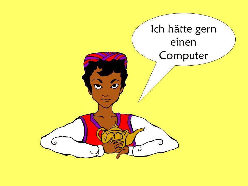 Ich hätte gern einen Computer