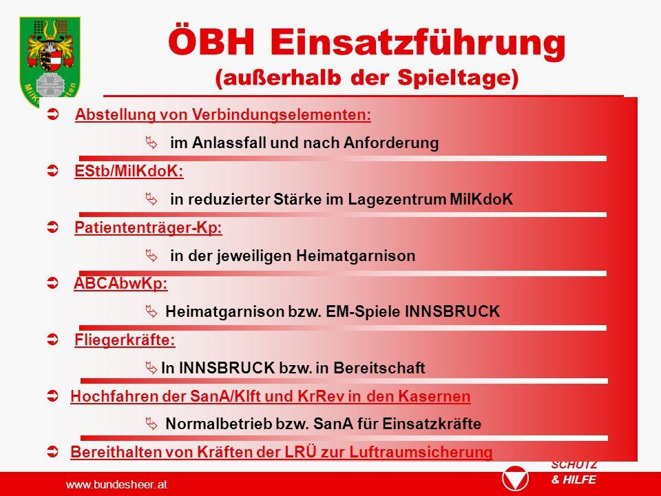 www.bundesheer.at & HILFE SCHUTZ ÖBH Einsatzführung (außerhalb der Spieltage) Abstellung von Verbindungselementen: im Anlassfall und nach Anforderung