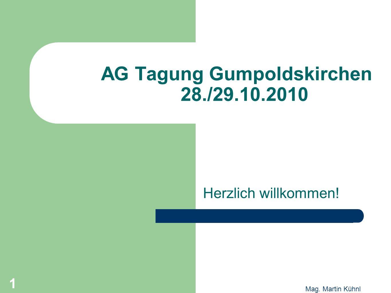 1 Mag. Martin Kühnl AG Tagung Gumpoldskirchen 28./29.10.2010 Herzlich willkommen! 1