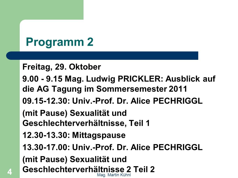 4 Mag. Martin Kühnl Programm 2 Freitag, 29. Oktober 9.00 - 9.15 Mag.