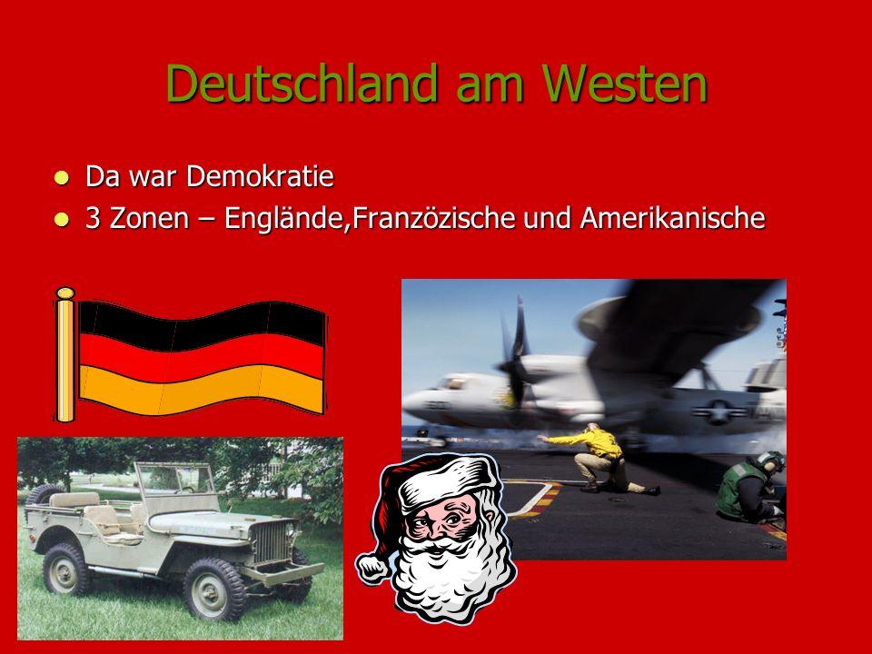 Deutschland am Westen Da war Demokratie Da war Demokratie 3 Zonen – Englände,Franzözische und Amerikanische 3 Zonen – Englände,Franzözische und Amerik