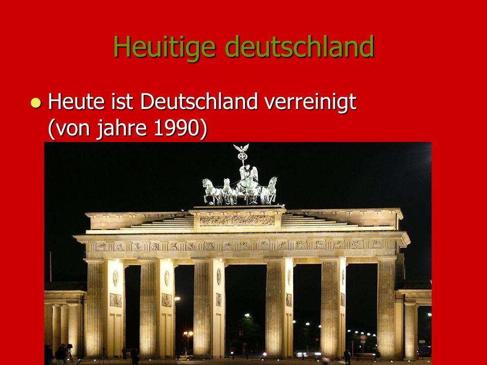 Heuitige deutschland Heute ist Deutschland verreinigt (von jahre 1990) Heute ist Deutschland verreinigt (von jahre 1990)