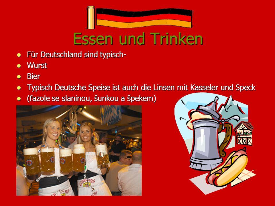 Essen und Trinken Für Deutschland sind typisch- Für Deutschland sind typisch- Wurst Wurst Bier Bier Typisch Deutsche Speise ist auch die Linsen mit Ka