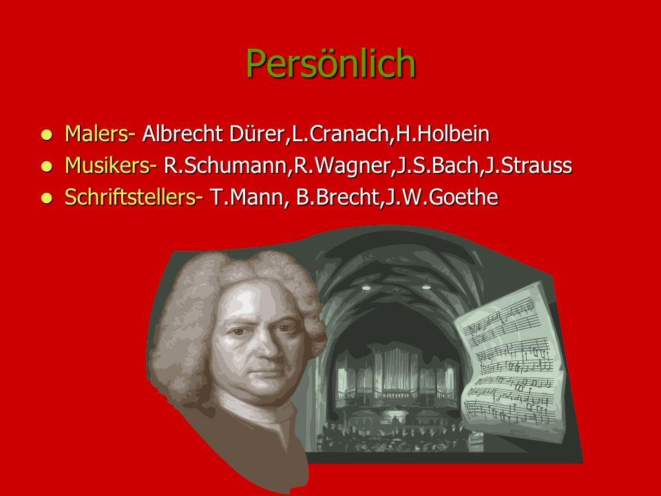 Persönlich Malers- Albrecht Dürer,L.Cranach,H.Holbein Malers- Albrecht Dürer,L.Cranach,H.Holbein Musikers- R.Schumann,R.Wagner,J.S.Bach,J.Strauss Musi