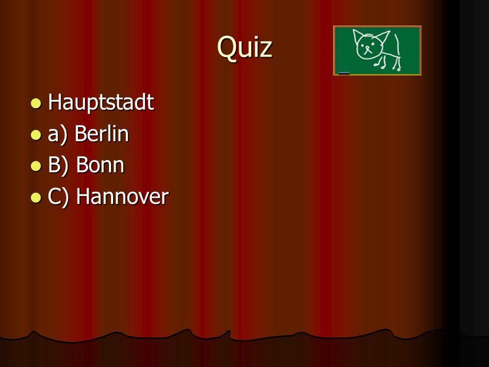 Quiz Hauptstadt Hauptstadt a) Berlin a) Berlin B) Bonn B) Bonn C) Hannover C) Hannover Berlin Berlin