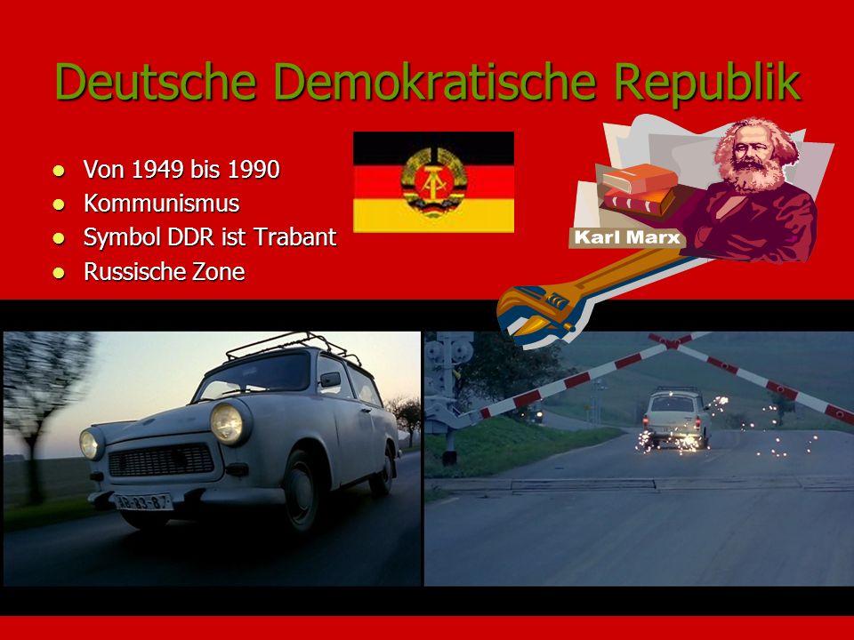 Deutsche Demokratische Republik Von 1949 bis 1990 Von 1949 bis 1990 Kommunismus Kommunismus Symbol DDR ist Trabant Symbol DDR ist Trabant Russische Zo