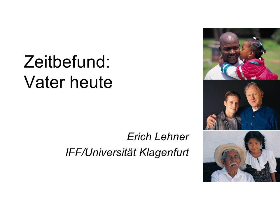 Zeitbefund: Vater heute Erich Lehner IFF/Universität Klagenfurt