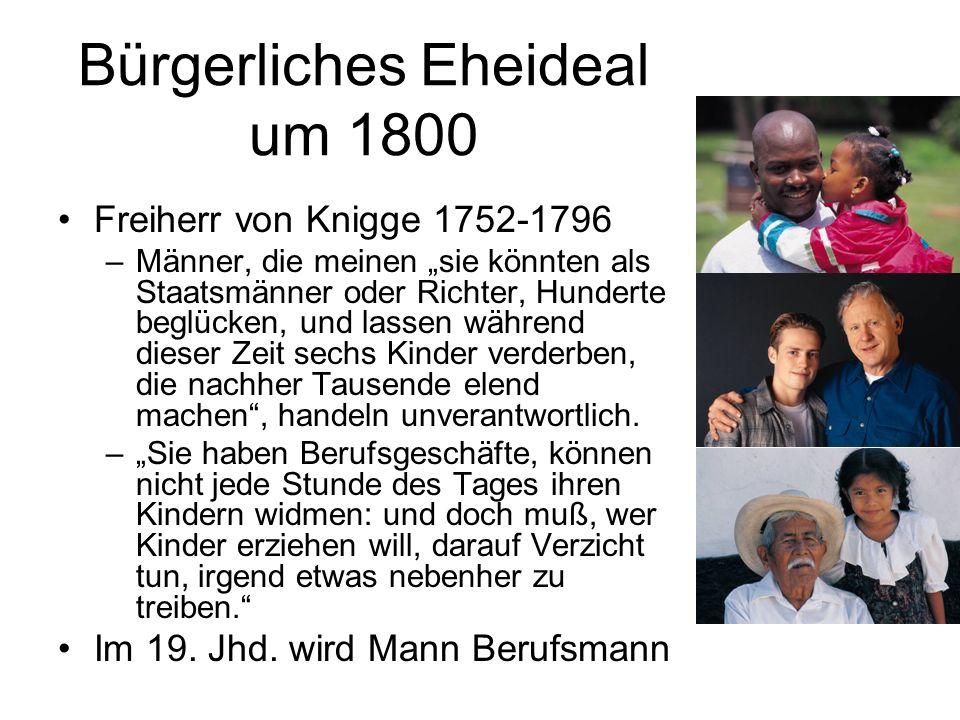 Bürgerliches Eheideal um 1800 Freiherr von Knigge 1752-1796 –Männer, die meinen sie könnten als Staatsmänner oder Richter, Hunderte beglücken, und las