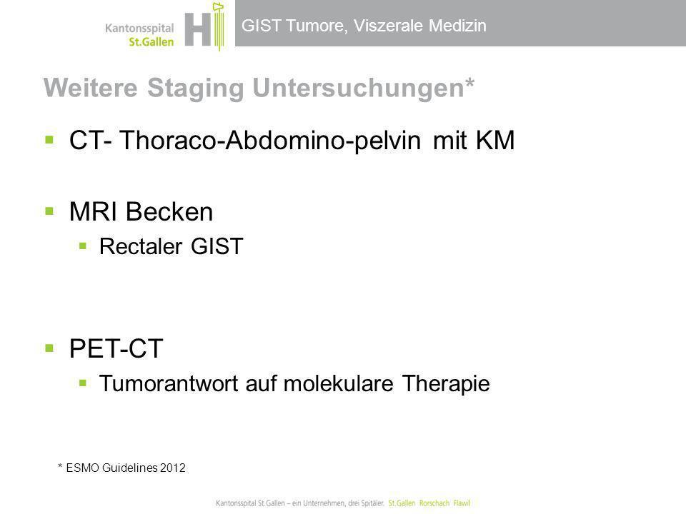 GIST Tumore, Viszerale Medizin Weitere Staging Untersuchungen* CT- Thoraco-Abdomino-pelvin mit KM MRI Becken Rectaler GIST PET-CT Tumorantwort auf mol