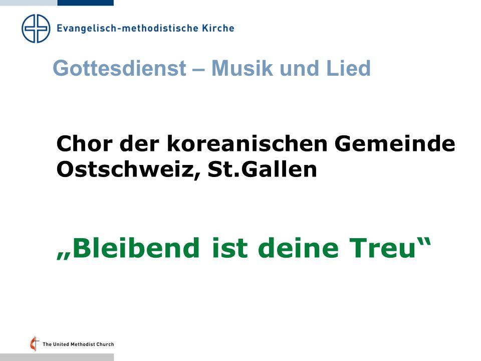 Gottesdienst – Musik und Lied Chor der koreanischen Gemeinde Ostschweiz, St.Gallen Bleibend ist deine Treu
