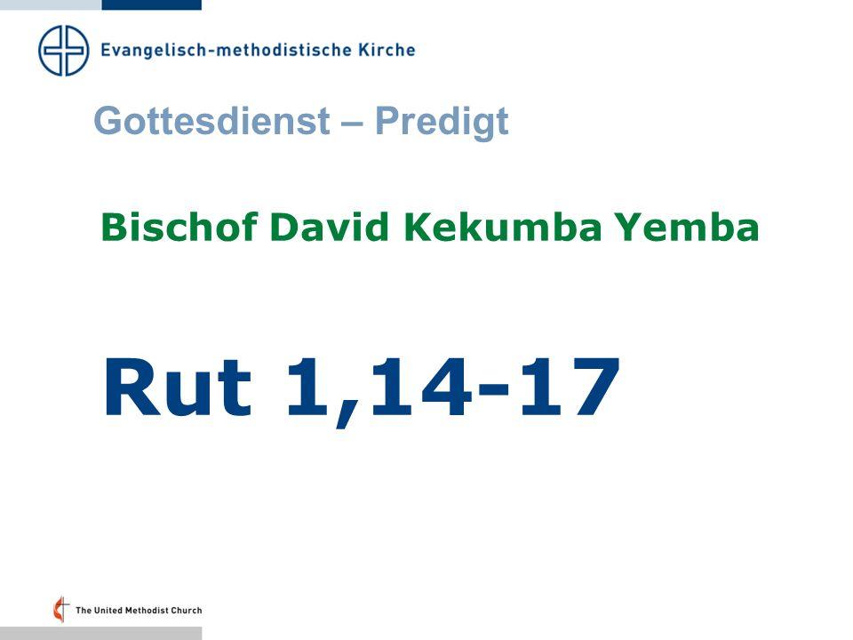 Gottesdienst – Predigt Bischof David Kekumba Yemba Rut 1,14-17