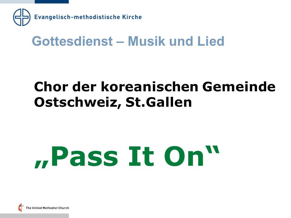 Gottesdienst – Musik und Lied Chor der koreanischen Gemeinde Ostschweiz, St.Gallen Pass It On