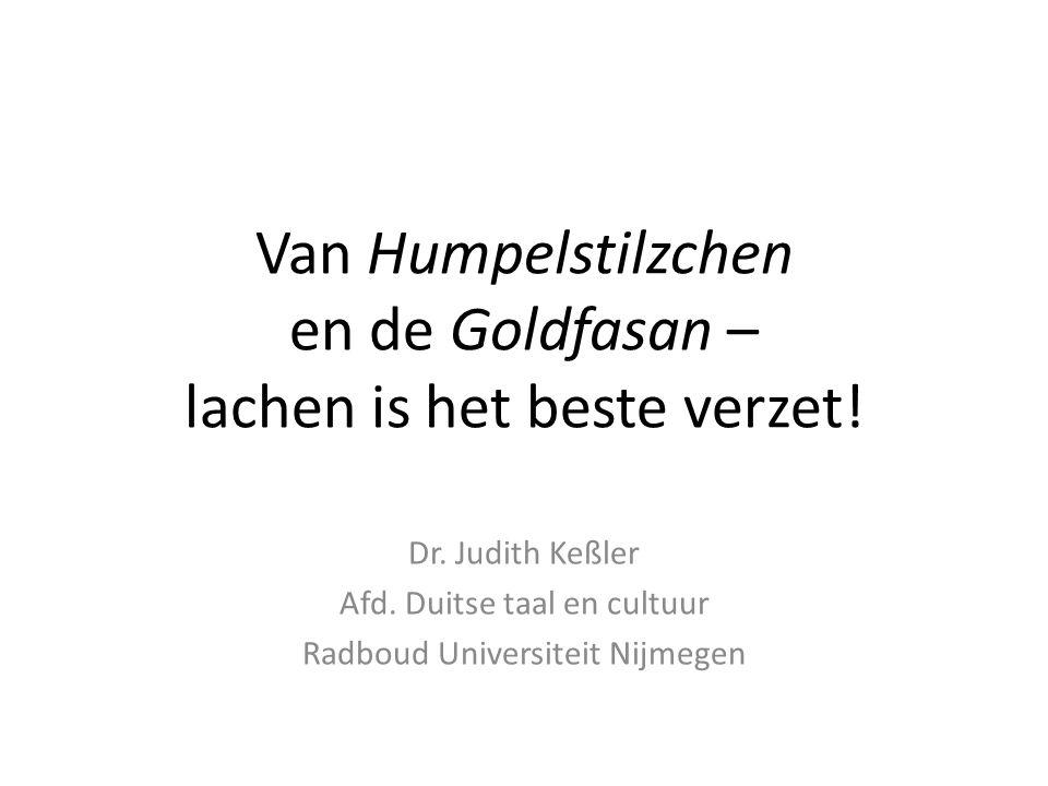 Van Humpelstilzchen en de Goldfasan – lachen is het beste verzet! Dr. Judith Keßler Afd. Duitse taal en cultuur Radboud Universiteit Nijmegen